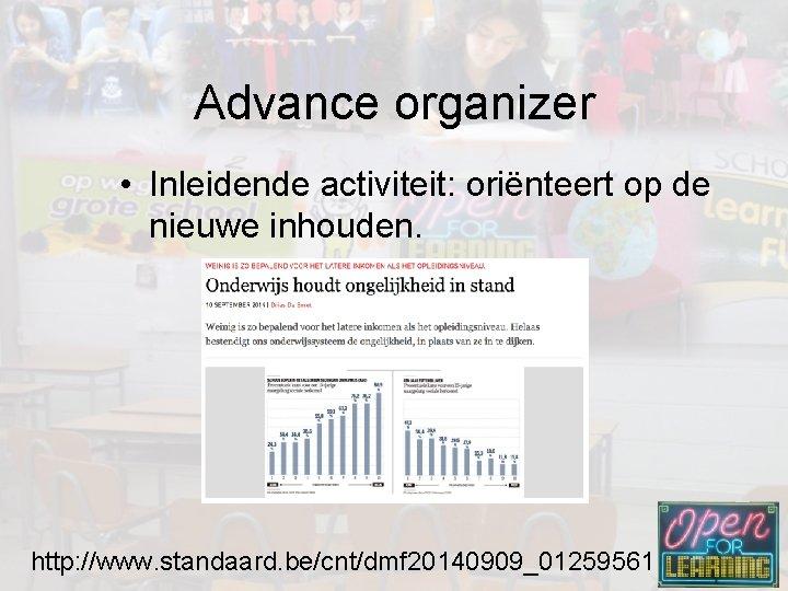 Advance organizer • Inleidende activiteit: oriënteert op de nieuwe inhouden. http: //www. standaard. be/cnt/dmf