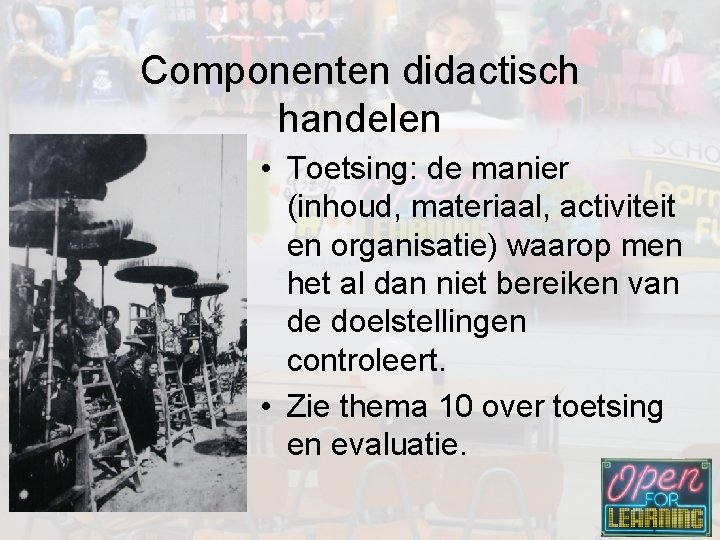 Componenten didactisch handelen • Toetsing: de manier (inhoud, materiaal, activiteit en organisatie) waarop men