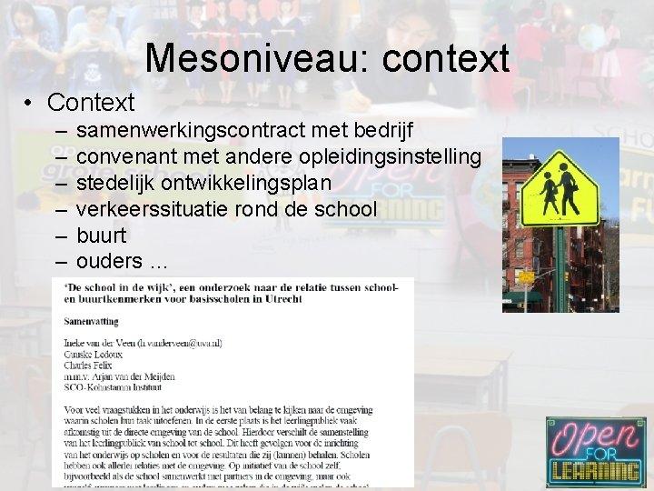 Mesoniveau: context • Context – – – samenwerkingscontract met bedrijf convenant met andere opleidingsinstelling