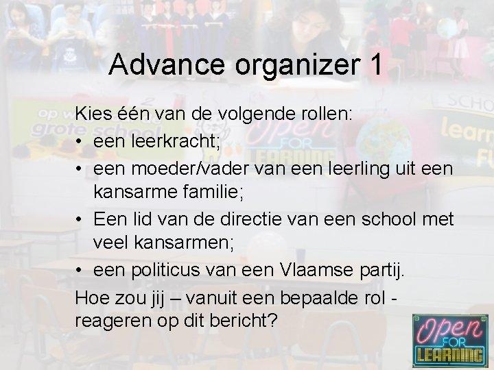 Advance organizer 1 Kies één van de volgende rollen: • een leerkracht; • een
