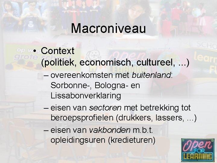 Macroniveau • Context (politiek, economisch, cultureel, . . . ) – overeenkomsten met buitenland: