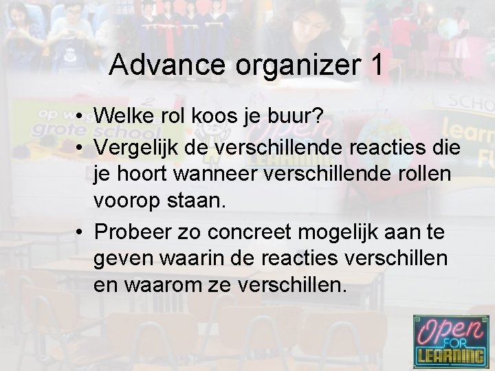 Advance organizer 1 • Welke rol koos je buur? • Vergelijk de verschillende reacties
