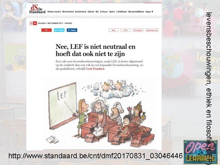 levensbeschouwingen, ethiek en filosofie (LEF) http: //www. standaard. be/cnt/dmf 20170831_03046446