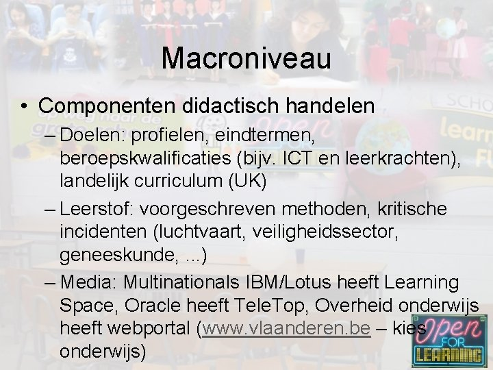 Macroniveau • Componenten didactisch handelen – Doelen: profielen, eindtermen, beroepskwalificaties (bijv. ICT en leerkrachten),