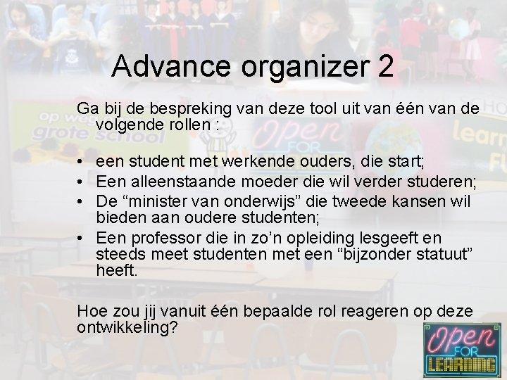 Advance organizer 2 Ga bij de bespreking van deze tool uit van één van