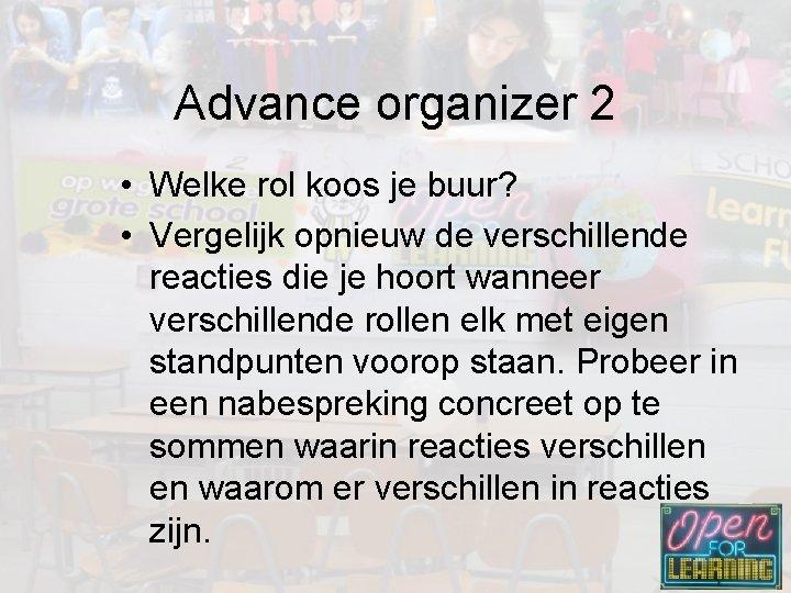 Advance organizer 2 • Welke rol koos je buur? • Vergelijk opnieuw de verschillende