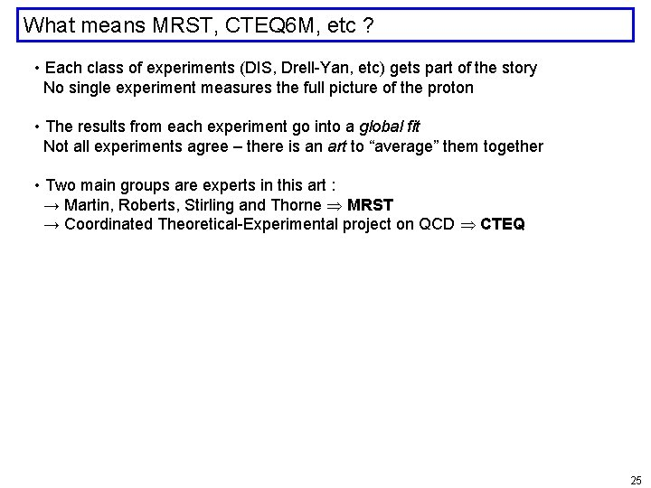 What means MRST, CTEQ 6 M, etc ? • Each class of experiments (DIS,