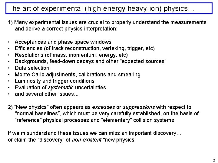 The art of experimental (high-energy heavy-ion) physics… 1) Many experimental issues are crucial to