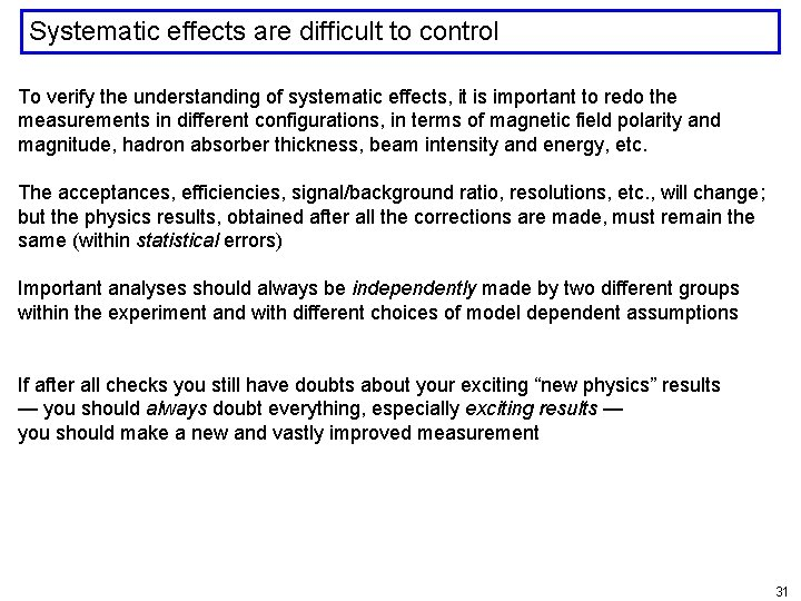 Systematic effects are difficult to control To verify the understanding of systematic effects, it