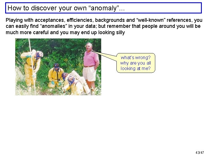 """How to discover your own """"anomaly"""". . . Playing with acceptances, efficiencies, backgrounds and"""