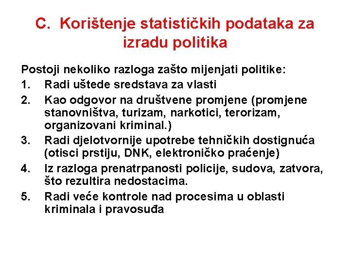 C. Korištenje statističkih podataka za izradu politika Postoji nekoliko razloga zašto mijenjati politike: 1.