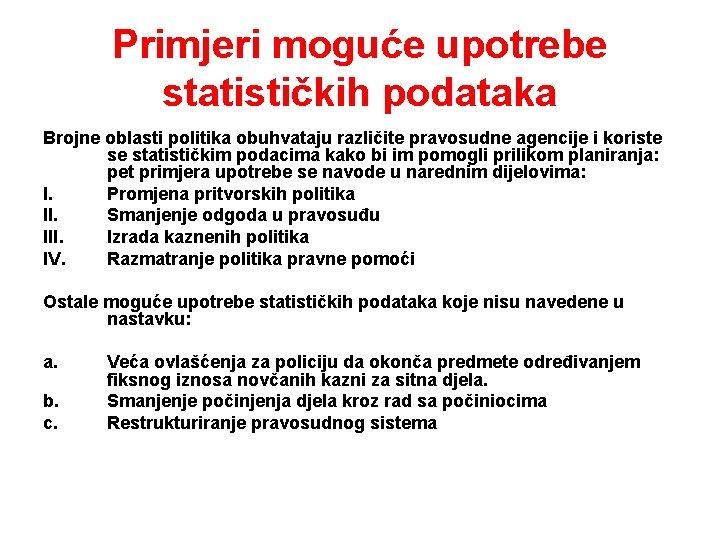 Primjeri moguće upotrebe statističkih podataka Brojne oblasti politika obuhvataju različite pravosudne agencije i koriste