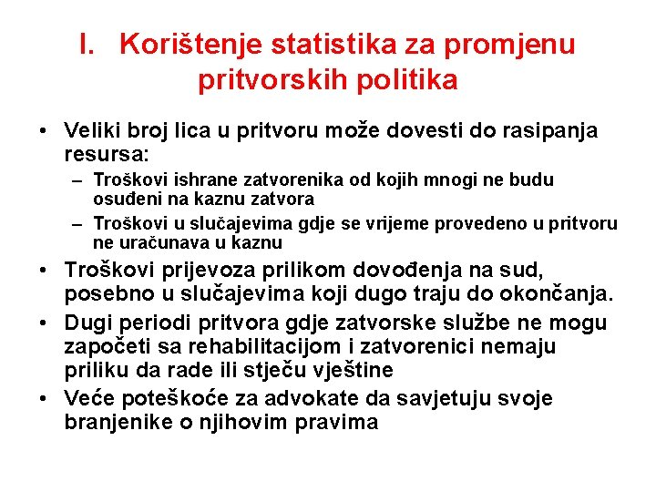I. Korištenje statistika za promjenu pritvorskih politika • Veliki broj lica u pritvoru može