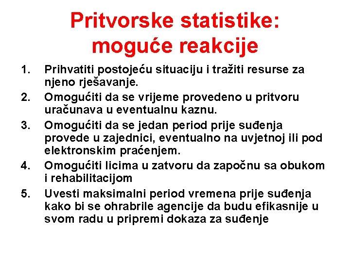 Pritvorske statistike: moguće reakcije 1. 2. 3. 4. 5. Prihvatiti postojeću situaciju i tražiti