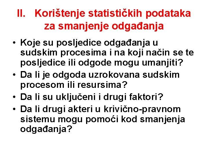 II. Korištenje statističkih podataka za smanjenje odgađanja • Koje su posljedice odgađanja u sudskim