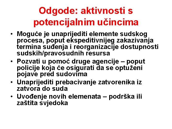Odgode: aktivnosti s potencijalnim učincima • Moguće je unaprijediti elemente sudskog procesa, poput ekspeditivnijeg