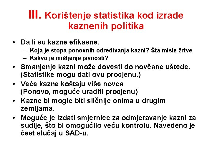 III. Korištenje statistika kod izrade kaznenih politika • Da li su kazne efikasne. –