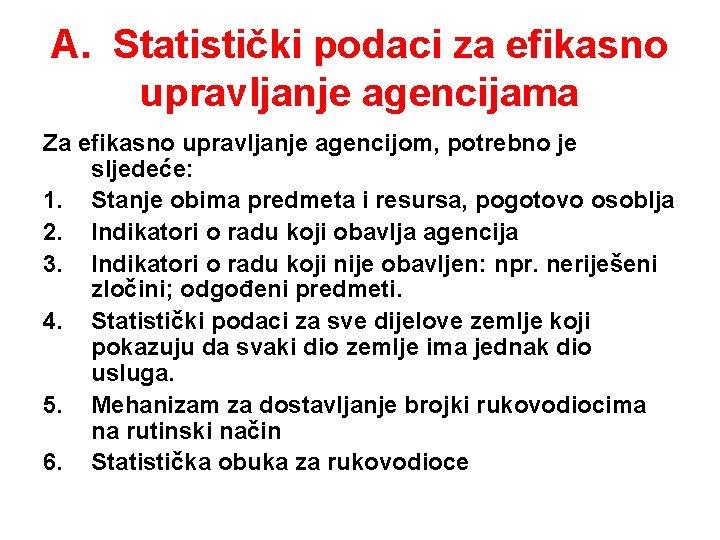 A. Statistički podaci za efikasno upravljanje agencijama Za efikasno upravljanje agencijom, potrebno je sljedeće: