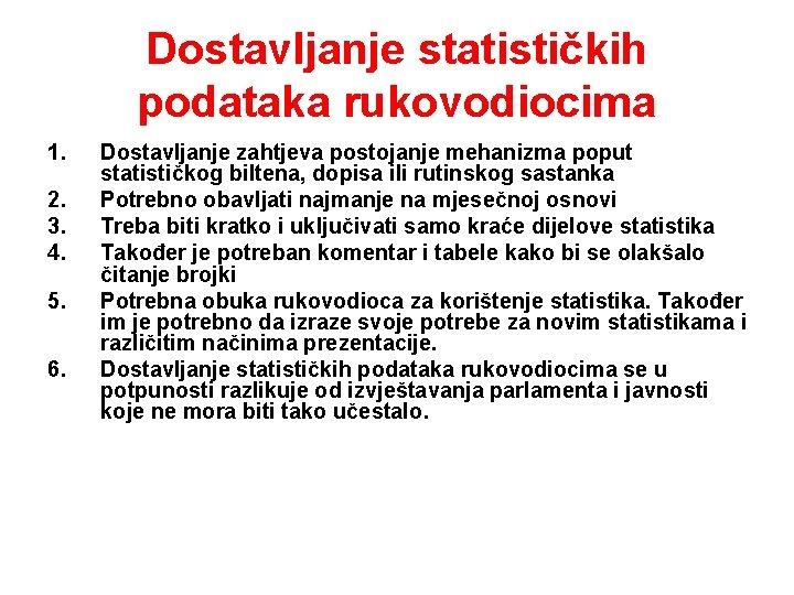 Dostavljanje statističkih podataka rukovodiocima 1. 2. 3. 4. 5. 6. Dostavljanje zahtjeva postojanje mehanizma