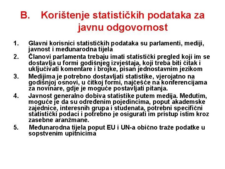 B. 1. 2. 3. 4. 5. Korištenje statističkih podataka za javnu odgovornost Glavni korisnici