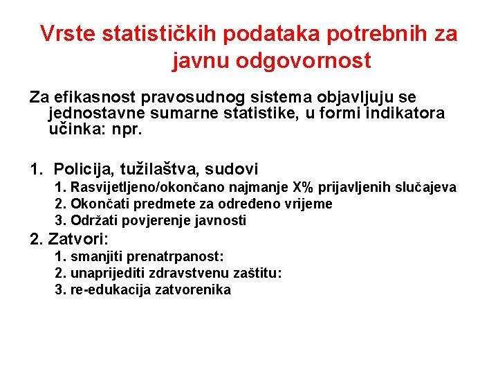 Vrste statističkih podataka potrebnih za javnu odgovornost Za efikasnost pravosudnog sistema objavljuju se jednostavne