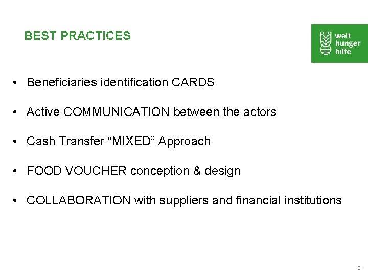 BEST PRACTICES • Beneficiaries identification CARDS • Active COMMUNICATION between the actors • Cash