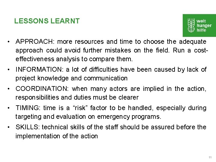LESSONS LEARNT • APPROACH: more resources and time to choose the adequate approach could