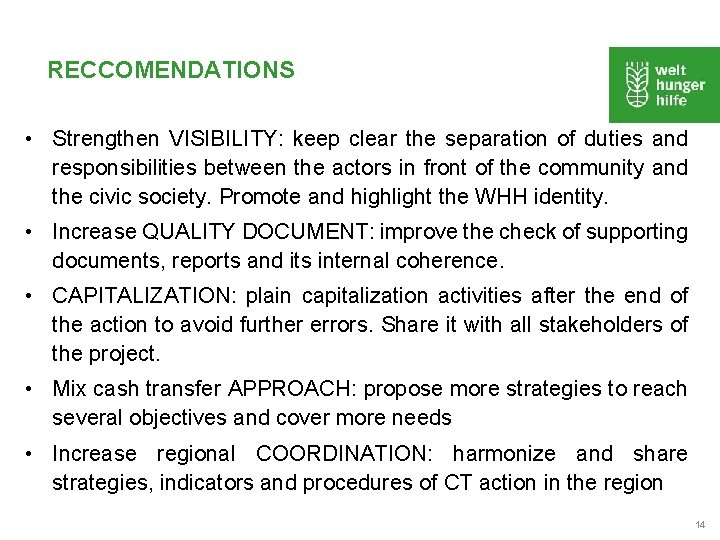 RECCOMENDATIONS • Strengthen VISIBILITY: keep clear the separation of duties and responsibilities between the