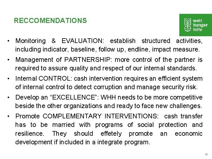 RECCOMENDATIONS • Monitoring & EVALUATION: establish structured activities, including indicator, baseline, follow up, endline,