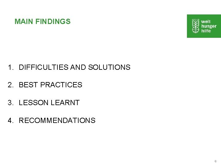 MAIN FINDINGS 1. DIFFICULTIES AND SOLUTIONS 2. BEST PRACTICES 3. LESSON LEARNT 4. RECOMMENDATIONS