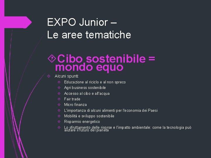 EXPO Junior – Le aree tematiche Cibo sostenibile = mondo equo Alcuni spunti: Educazione