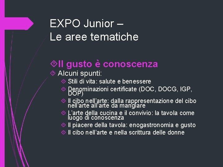 EXPO Junior – Le aree tematiche Il gusto è conoscenza Alcuni spunti: Stili di