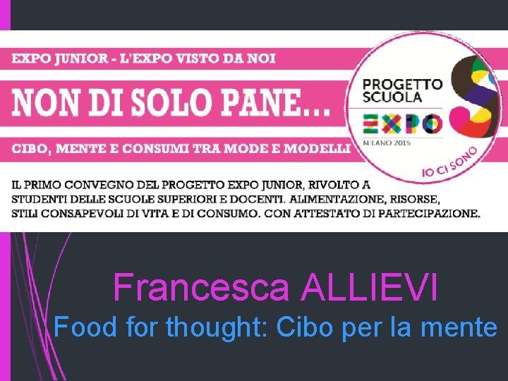 Francesca ALLIEVI Food for thought: Cibo per la mente