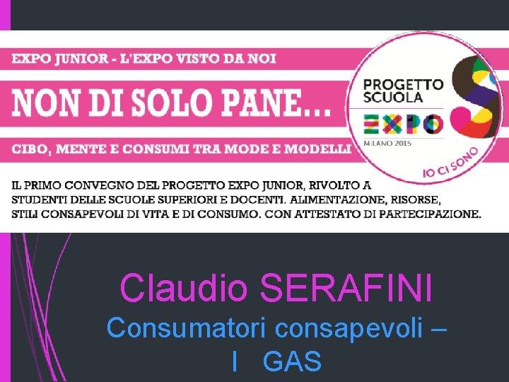 Claudio SERAFINI Consumatori consapevoli – I GAS