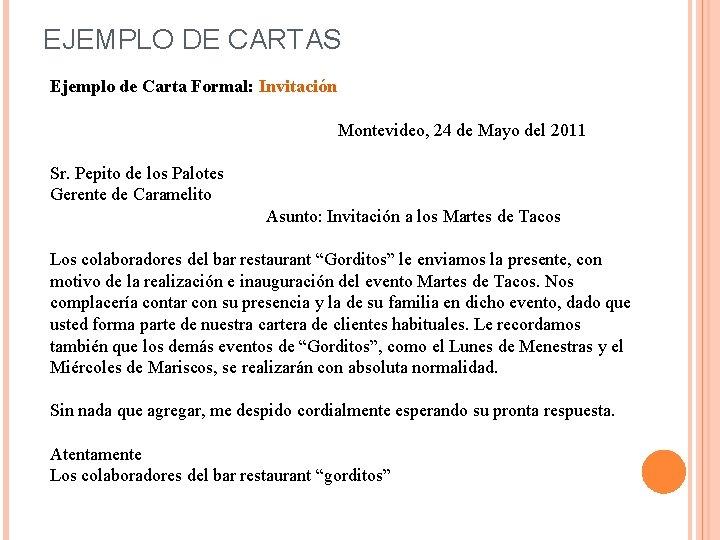 EJEMPLO DE CARTAS Ejemplo de Carta Formal: Invitación Montevideo, 24 de Mayo del 2011