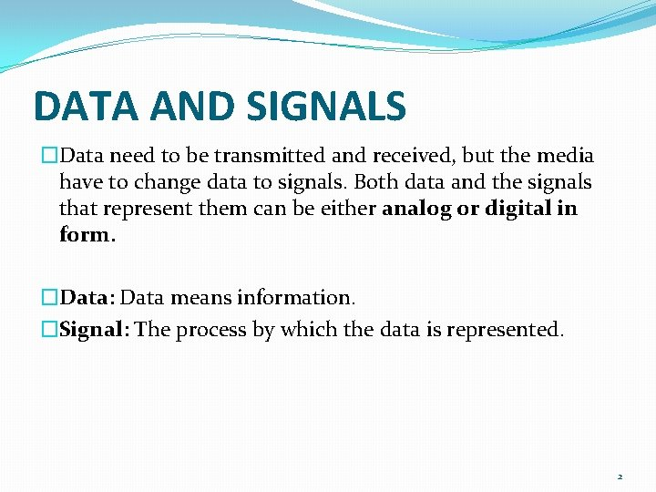 DATA AND SIGNALS �Data need to be transmitted and received, but the media have