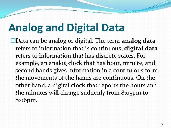 Analog and Digital Data �Data can be analog or digital. The term analog data