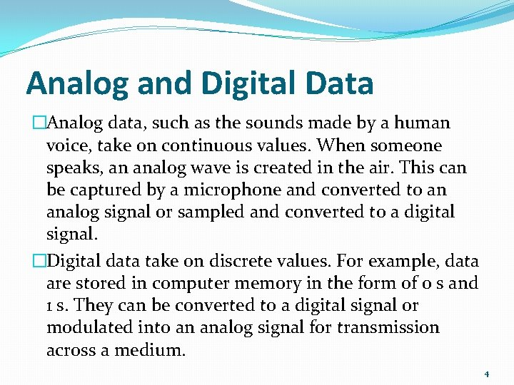 Analog and Digital Data �Analog data, such as the sounds made by a human