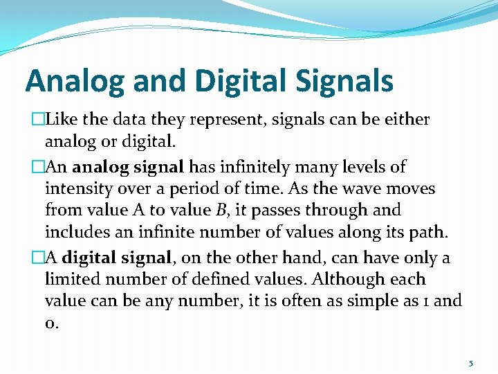 Analog and Digital Signals �Like the data they represent, signals can be either analog