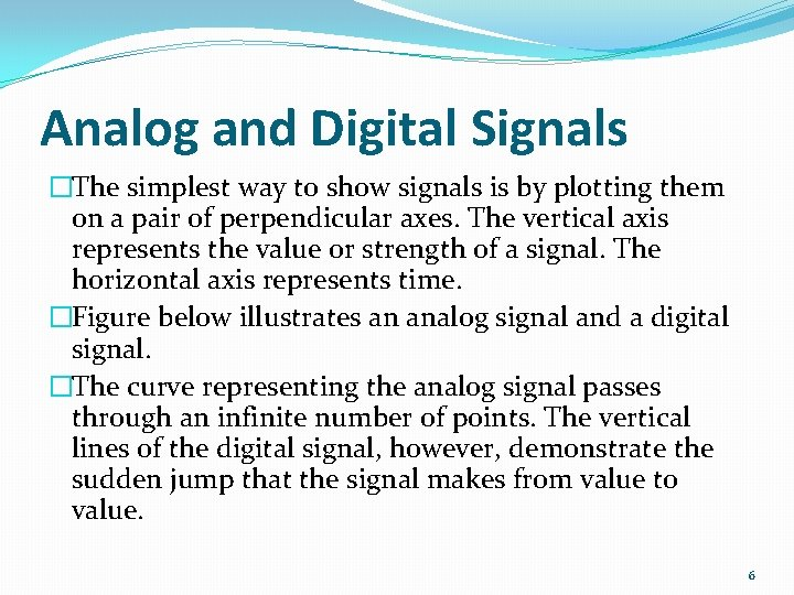 Analog and Digital Signals �The simplest way to show signals is by plotting them