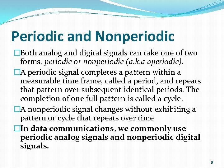 Periodic and Nonperiodic �Both analog and digital signals can take one of two forms: