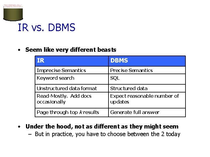 IR vs. DBMS • Seem like very different beasts IR DBMS Imprecise Semantics Precise