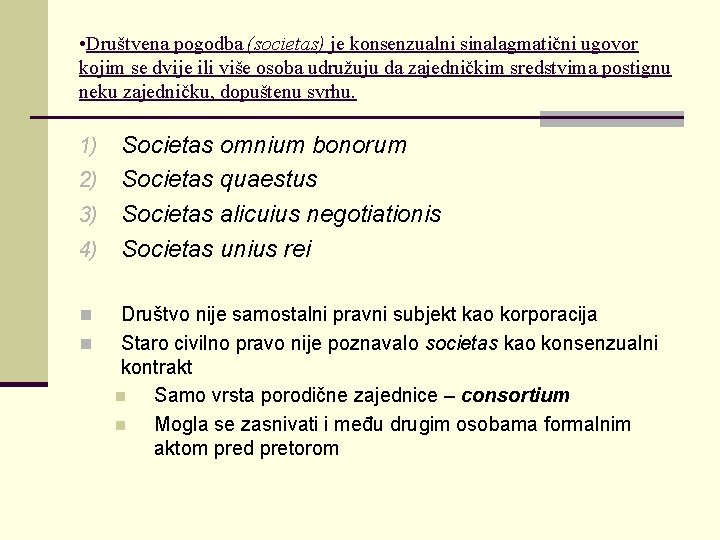 • Društvena pogodba (societas) je konsenzualni sinalagmatični ugovor kojim se dvije ili više