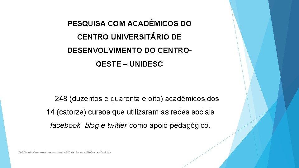 PESQUISA COM ACADÊMICOS DO CENTRO UNIVERSITÁRIO DE DESENVOLVIMENTO DO CENTROOESTE – UNIDESC 248 (duzentos