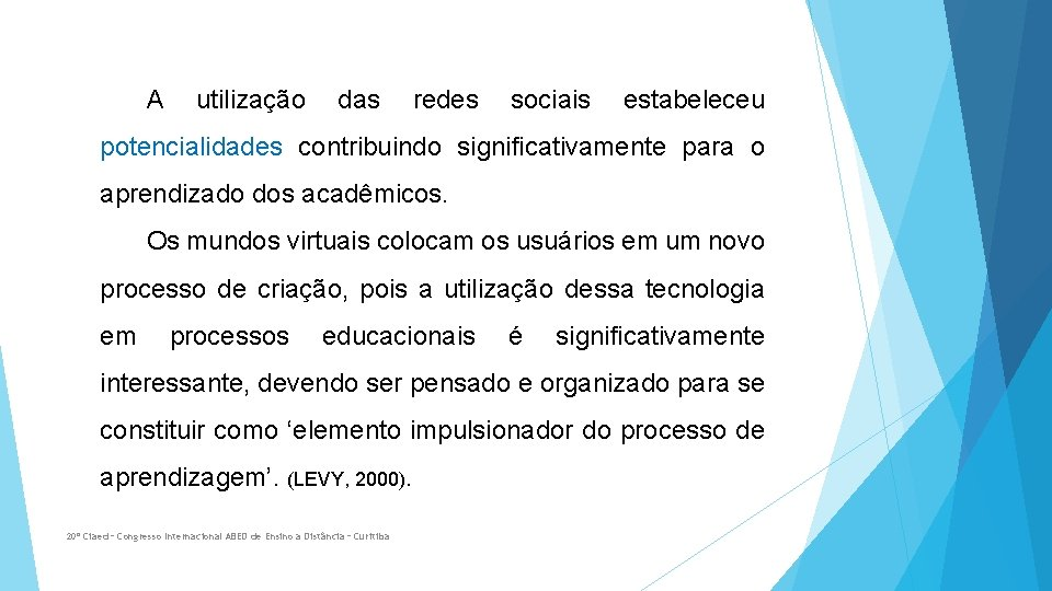 A utilização das redes sociais estabeleceu potencialidades contribuindo significativamente para o aprendizado dos acadêmicos.