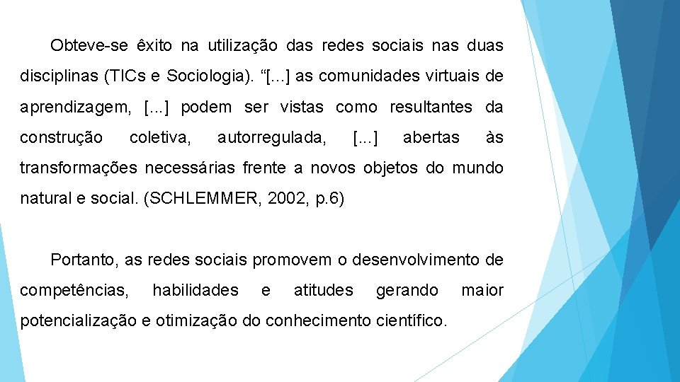"""Obteve-se êxito na utilização das redes sociais nas duas disciplinas (TICs e Sociologia). """"[."""