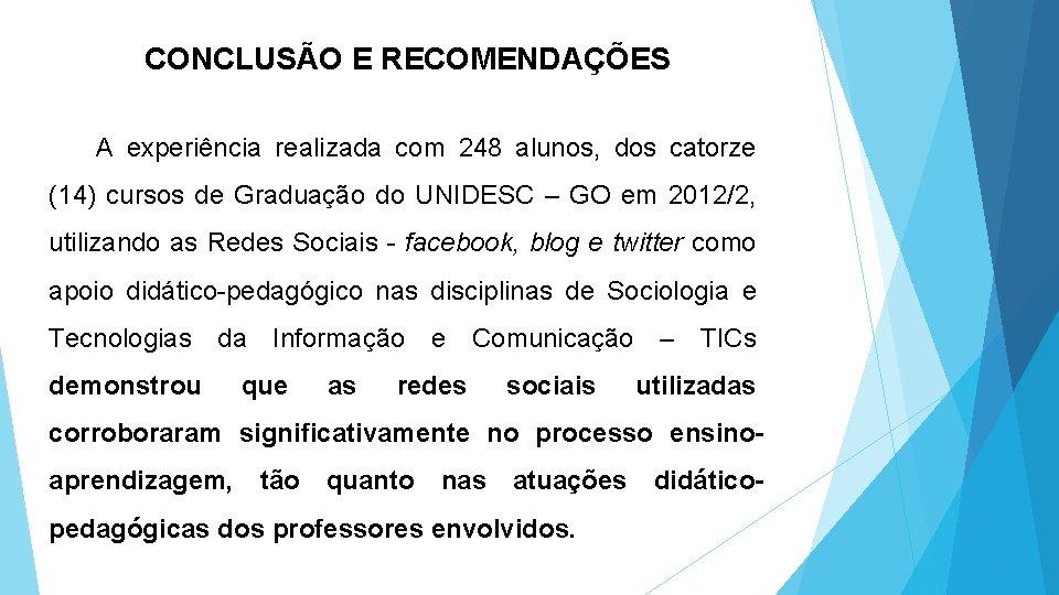 CONCLUSÃO E RECOMENDAÇÕES A experiência realizada com 248 alunos, dos catorze (14) cursos de