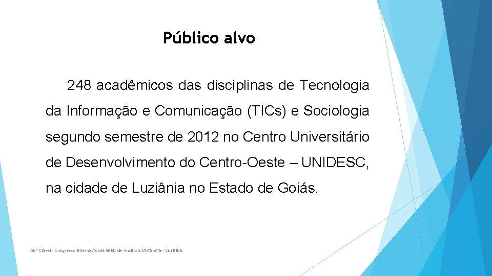 Público alvo 248 acadêmicos das disciplinas de Tecnologia da Informação e Comunicação (TICs) e