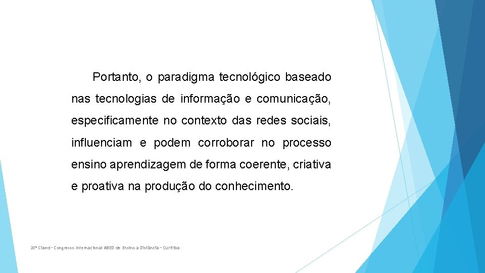 Portanto, o paradigma tecnológico baseado nas tecnologias de informação e comunicação, especificamente no contexto