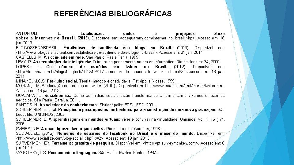 REFERÊNCIAS BIBLIOGRÁFICAS ANTONIOLI, L. Estatísticas, dados e projeções atuais sobre a internet no Brasil.